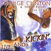 Live and Kickin' — George Clinton And The P-Funk Allstars