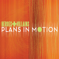 Plans In Motion — Heroes and Villains