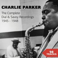 The Complete Dial & Savoy Recordings 1945 - 1948 — Charlie Parker