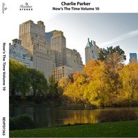 Now's the Time, Vol. 10 — Charlie Parker