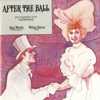 "After The Ball Plus Highlights From ""Vaudeville"" — Joan Morris / William Bolcom"