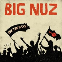 For the Fans — Big Nuz