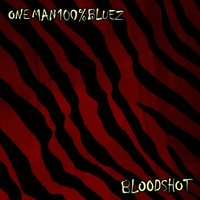 Bloodshot — One man 100% Bluez