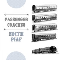 Passenger Coaches — Edith Piaf