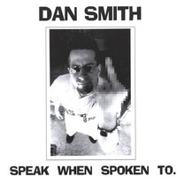 Speak When Spoken To — Dan Smith