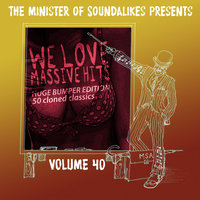 We Love Massive Hits Vol. 40 - 50 Classic Covers — The Minister Of Soundalikes