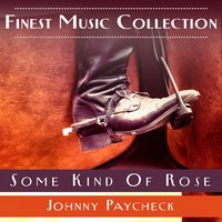 Finest Music Collection: Some Kind Of Rose — Johnny Paycheck