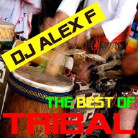 The Best Of Tribal — DJ Alex F