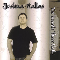 Two Boards Three Nails — Joshua Hallas