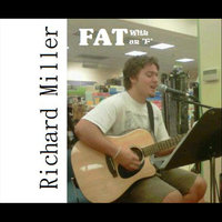 "Fat With an ""F"" — Richard Miller"