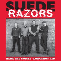 Here She Comes — Suede Razors