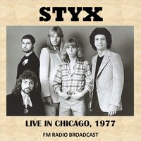 Live in Chicago, 1977 [Fm Radio Broadcast — Styx