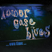 Own Time — Lower Case Blues