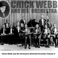 Chick Webb and His Orchestra Selected Favorites Volume 3 — Chick Webb and His Orchestra