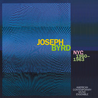 Joseph Byrd: NYC 1960-1963 — American Contemporary Music Ensemble