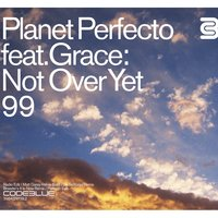 Not Over Yet '99 — Planet Perfecto, Grace