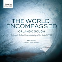 Orlando Gough: The World Encompassed — Fretwork, Anonymous, Simon Callow, John Taverner, Robert Parsons, Francis Drake