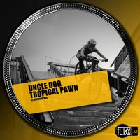 Tropical Pawn — Uncle Dog