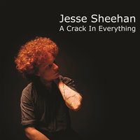 A Crack In Everything — Jesse Sheehan