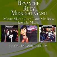 Music Man / Just Take My Body / Love Is Magic — Revanche, Rudy & Midnight Gang