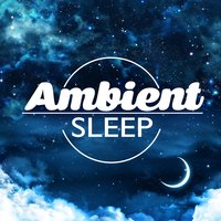 Ambient Sleep — Ambient, Easy Sleep Music, Entspannungsmusik, Ambient|Easy Sleep Music|Entspannungsmusik