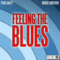 Feeling the Blues — Pearl Bailey, Margie Anderson