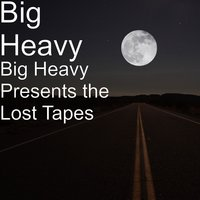 Big Heavy Presents the Lost Tapes — Big Heavy