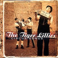 Circus Songs — The Tiger Lillies