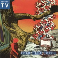 Cold Blue Torch — Psychic TV / PTV3