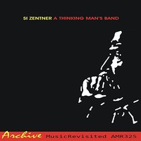 A Thinking Man's Band — Si Zentner