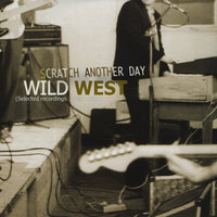 Scratch Another Day (Selected Recordings 1980-1981) — Wild West