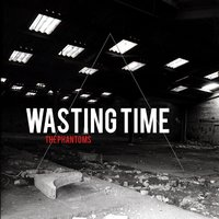 Wasting Time — The Phantoms