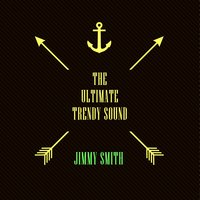 The Ultimate Trendy Sound — Jimmy Smith