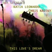 This Love's Dream — Ben Leinbach, Katia Leonardo, Chris Krotky