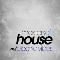 Masters of House and Electric Vibes — сборник