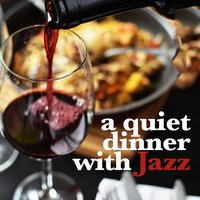 A Quiet Dinner with Jazz — Music for Quiet Moments, Perfect Dinner Music, Restaurant Music Songs, Music for Quiet Moments|Perfect Dinner Music|Restaurant Music Songs