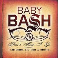 That's How I Go — Baby Bash, Baby Bash featuring Lil Jon & Mario