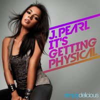 It's Getting Physical — J. PEARL