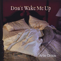 Don't Wake Me Up — Artie Childs