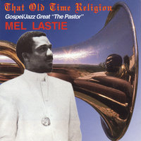That Old Time Religion — Mel Lastie