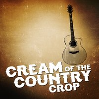 Cream of the Country Crop — Country Pop All-Stars, Modern Country Heroes, Country Pop All-Stars|Modern Country Heroes