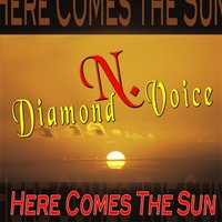 Here Comes The Sun — N. Diamond Voice