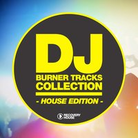 DJ Burner Tracks Collection - House Edition — сборник
