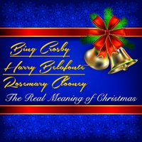 The Real Meaning of Christmas — Rosemary Clooney, Bing Crosby, Harry Belafonte
