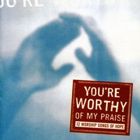 You're Worthy Of My Praise — Maranatha! Vocal Band