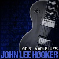 Goin' Mad Blues (Rerecorded) — John Lee Hooker