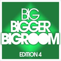 Big, Bigger, Bigroom - Edition 4 — сборник