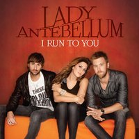 I Run To You — Lady Antebellum