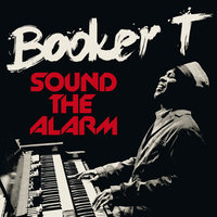 Sound The Alarm — Booker T, Booker T.