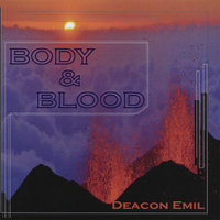 Body and Blood — Deacon Emil
